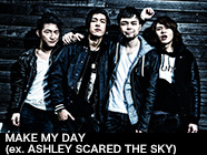 MAKE MY DAY (ex. ASHLEY SCARED THE SKY)