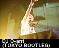 DJ O-ant (TOKYO BOOTLEG)